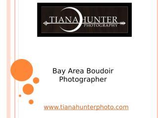 Bay Area Boudoir Photographer - www.tianahunterphoto.com.pptx