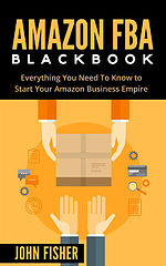 Amazon FBA Blackbook Everything You Need To Know to Start Your Amazon Business Empire.epub