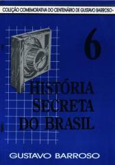 História Secreta do Brasil - VI - Gustavo Barroso.pdf